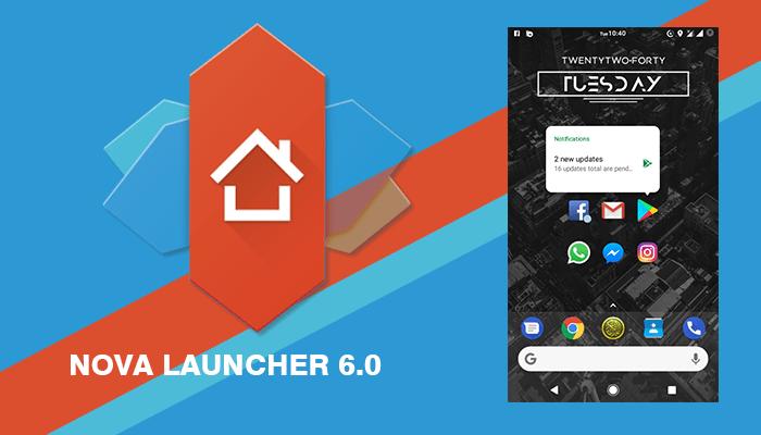 الآن إصدار 6.0 من تطبيق نوفا لانشر متاح لجميع مستخدمي أندرويد